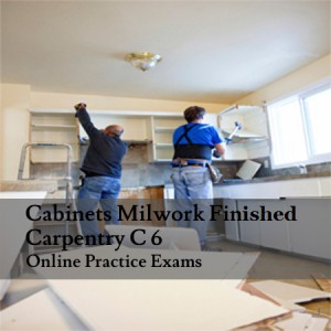 Cabinets-Milwork-Finished-Carpentry-C-6-Online-Practice-Exam