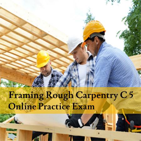 Framing-Rough-Carpentry-C-5-Online-Practice-Exam