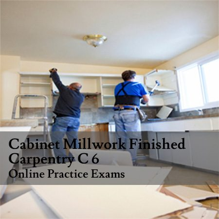C 6 Cabinets Millwork And Finished Carpentry Book Online Practice Exams Combo Package